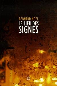 Bernard Noël - Le lieu des signes.