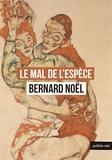 Bernard Noël - Le mal de l'espèce - j'ai voulu écrire un texte érotique dépourvu de la violence traditionnelle et tout dans la tendresse.
