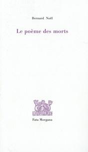 Bernard Noël - Le poème des morts.