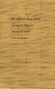 Bernard Noël et Jacques Clauzel - Le sillon des sens.