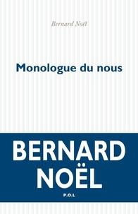 Bernard Noël - Monologue du nous.
