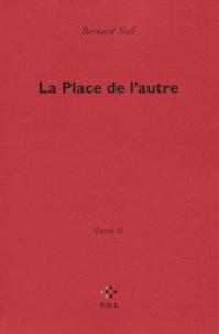 Téléchargement ebook format epub Oeuvres  - Tome 3, La Place de l'autre par Bernard Noël 9782818017975 (Litterature Francaise) ePub CHM