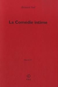 Bernard Noël - Oeuvres - Tome 4, La Comédie intime.