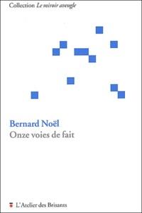 Bernard Noël - Onze voies de fait.