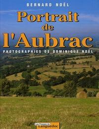 Bernard Noël et Dominique Noël - Portrait de l'Aubrac.