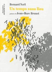 Bernard Noël - Un temps sans lieu.
