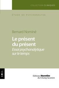 Bernard Nominé - Le présent du présent - Essai psychanalytique sur le temps.
