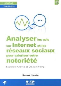 Bernard Normier - Analyser les avis sur Internet et les réseaux sociaux pour valoriser votre notoriété - Sentiment Analysis et Opinion Mining.