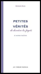 Bernard Nuss - Petites vérités de derrière les fagots et autres facéties.