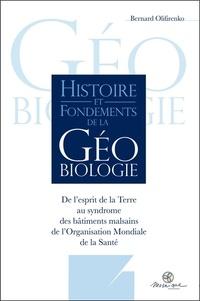 Bernard Olifirenko - Histoire et fondements de la géobiologie - De l'esprit de la Terre au syndrome des bâtiments malsains de l'Organisation Mondiale de la Santé.