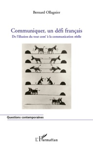 Bernard Ollagnier - Communiquer, un défi français - De l'illusion du tout com' à la communication réelle.