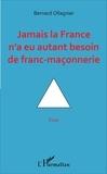 Bernard Ollagnier - Jamais la France n'a eu autant besoin de franc-maçonnerie.