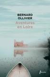 Bernard Ollivier - Aventures en Loire - 1000 km à pied et en canoë.