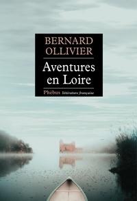 Bernard Ollivier - Aventures en Loire - 1.000 kilomètres à pied et en canoë.