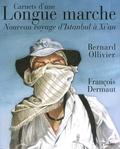 Bernard Ollivier - Carnets d'une Longue marche - Nouveau voyage d'Istanbul à Xi'an.