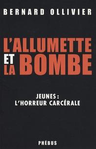 Bernard Ollivier - L'allumette et la bombe - Jeunes : l'horreur carcérale.