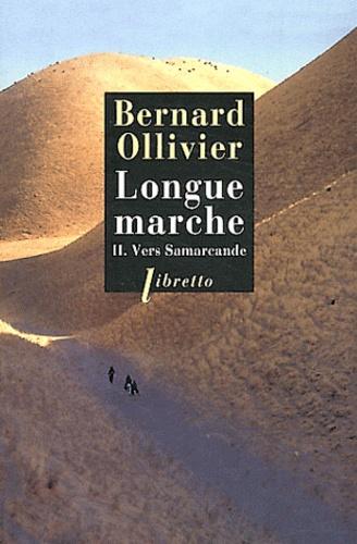 Bernard Ollivier - Longue marche Tome 2 : Vers Samarcande - A pied de la Méditerranée jusqu'en Chine par la route de la soie.