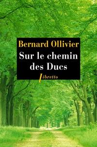 Bernard Ollivier - Sur le chemin des Ducs - La Normandie à pied de Rouen au Mont-Saint-Michel.