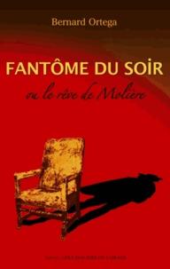 Bernard Ortega - Fantôme du soir ou le rêve de Molière.