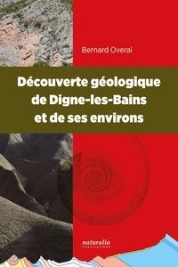 Bernard Overal - Découverte géologique de Digne-les-Bains et de ses environs.