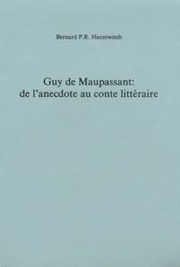 Bernard P-R Haezewindt - Guy de Maupassant : de l'anecdote au conte littéraire.