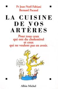 Bernard Pacaud et Jean-Noël Fabiani - La cuisine de vos artères.