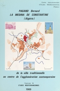 Bernard Pagand et Jean-Sylvain Magagnosc - La Médina de Constantine (Algérie) - De la ville traditionnelle au centre de l'agglomération contemporaine.