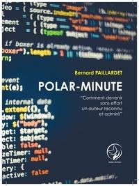 Bernard Paillardet - Polar-minute - Comment devenir sans effort un auteur reconnu et admiré.