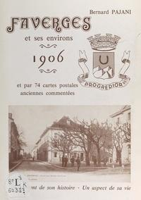 Bernard Pajani et  Collectif - Faverges et ses environs - Un moment de son histoire : 1906, un aspect de sa vie : par 74 cartes postales anciennes commentées.