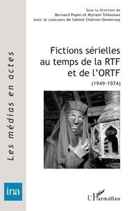 Bernard Papin et Myriam Tsikounas - Fictions sérielles au temps de la RTF et de l'ORTF - (1949-1974).