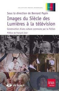Bernard Papin - Images du Siècle des Lumières à la télévision - Construction d'une culture commune par la fiction.