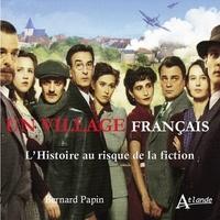 Bernard Papin - Un village français - L'histoire au risque de la fiction.