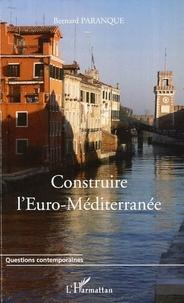 Construire l'Euro-Méditerranée - Bernard Paranque |