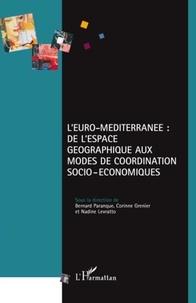 Bernard Paranque et Corinne Grenier - L'Euro-Méditerranée : de l'espace géographique aux modes de coordination socio-économiques.