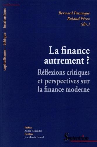 Bernard Paranque et Roland Pérez - La finance autrement ? - Réflexions critiques et perspectives sur la finance moderne.