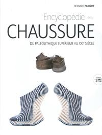 Bernard Parisot - Encyclopédie de la chaussure - Du paléolithique supérieur au XXIe siècle.