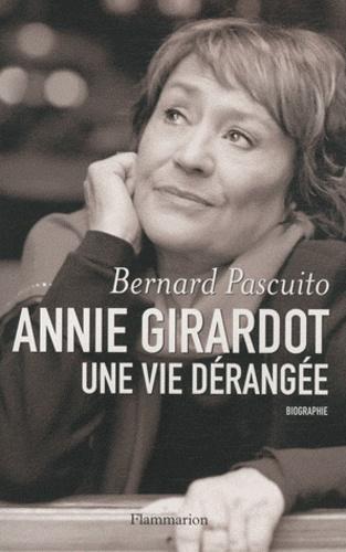 Bernard Pascuito - Annie Girardot, une vie dérangée.