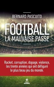 Bernard Pascuito - Football : la mauvaise passe.