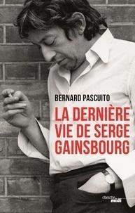 Bernard Pascuito - La dernière vie de Serge Gainsbourg.