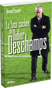 Bernard Pascuito - La face cachée de Didier Deschamps.