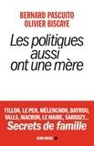 Bernard Pascuito et Olivier Biscaye - Les Politiques aussi ont une mère - Fillon, Le Pen, Mélenchon, Bayrou, Valls, Macron, Le Maire, Sarkozy... Secrets de famille.