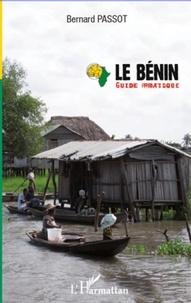 Bernard Passot - Le Bénin - Les hommes et leur milieu. Guide pratique.