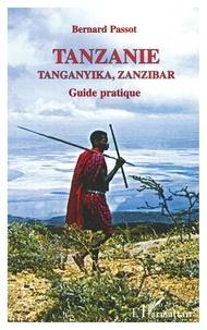 Bernard Passot - Tanzanie, Tanganika, Zanzibar - Les hommes et leur milieu, itinéraires, guide pratique.