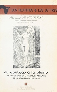 Bernard Paulin - Du couteau à la plume : Le Suicide dans la littérature anglaise de la Renaissance (1580-1625).
