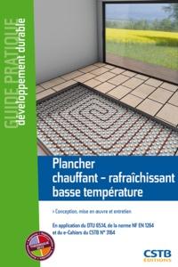 Bernard Paumier - Plancher chauffant-rafraîchissant basse température - Conception, installation et mise en oeuvre, en application du DTU 65.14, de la norme NF EN 1264 et du e-Cahiers du CSTB n° 3164.