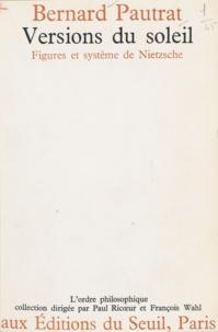 Bernard Pautrat et Paul Ricoeur - Versions du soleil - Figures et système de Nietzsche.