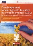 Bernard Peignot et Michaël Rivier - L'aménagement foncier agricole, forestier et environnemental - Le nouveau visage du remembrement.