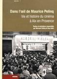 Bernard Pelinq et Guy Astic - Vie et histoire du cinéma à Aix-en-Provence - Dans l'oeil de Maurice Pelinq.