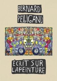 Bernard Pelligand - Bernard Pelligand écrit sur la peinture.