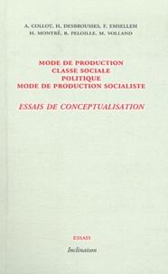 Bernard Peloille - Mode de production, classe sociale, politique, mode de production socialiste - Essais de conceptualisation.